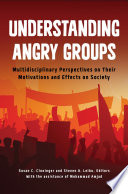 Understanding Angry Groups  Multidisciplinary Perspectives on Their Motivations and Effects on Society
