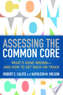Assessing the Common Core  What s Gone Wrong  And How to Get Back on Track