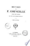 Oeuvres de P. Corneille avec les notes de tous les commentateurs. Tome premier [-douzieme]