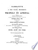 Narrative of a Ten Years  Residence at Tripoli in Africa     Comprising Authentic Memoirs and Anecdotes of the Reigning Bashaw Also an Account of the Domestic Manners of the Moors  Arabs and Turks