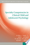 Specialty Competencies in Clinical Child and Adolescent Psychology