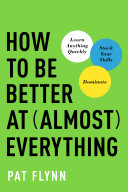 How To Be Better At Almost Everything : a