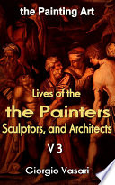 The Lives Of The Most Excellent Painters Sculptors And Architects V3