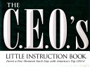 The C.E.O.'s Little Instruction Book : 500 businesses, these quotes offer tips on...