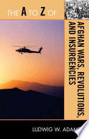 The A to Z of Afghan Wars  Revolutions and Insurgencies