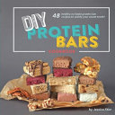 DIY Protein Bars Cookbook [3rd Edition]
