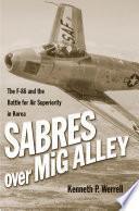 Sabres Over MiG Alley : war, the largest in number...