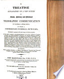 A Treatise Explanatory of a New System of Naval  Military and Political Telegraphic Communication of General Application  in which a Comprehensive Numerical Dictionary     Es Applied