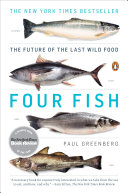 Four Fish : the future of the last wild food / Paul Greenberg.