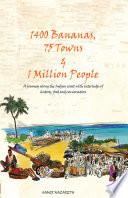 1400 BANANAS  76 TOWNS   1 MILLION PEOPLE