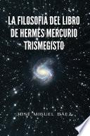 LA FILOSOF  A DEL LIBRO DE HERMES MERCURIO TRISMEGISTO