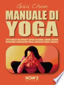 MANUALE DI YOGA  Tutto quello che dovresti sapere su Asanas  Chakra  Respiro  Meditazione  Alimentazione Yogica  Energia dei Colori e Cristalli