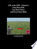 LOL at the GOP   Volume 3  Guns Don t Kill  Cars Don t Drive  and Ovens Don t Bake