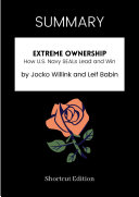 SUMMARY - Extreme Ownership: How U.S. Navy SEALs Lead And Win By Jocko Willink And Leif Babin Book