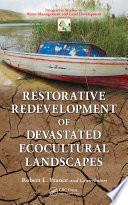 Restorative Redevelopment of Devastated Ecocultural Landscapes