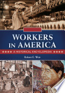 Workers in America  A Historical Encyclopedia  2 volumes