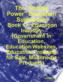 The  People Power  Education Superbook  Book 11  Education Industry  Government In Education  Education Websites  Education Products for Sale  Multimedia Products