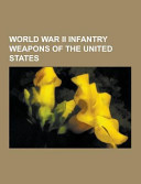 World War Ii Infantry Weapons of the United States