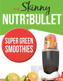 The Skinny Nutribullet   Super Green Smoothies