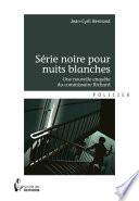 Série noire pour nuits blanches - Une nouvelle enquête du commissaire Richard