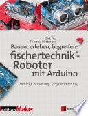 Bauen Erleben Begreifen Fischertechnik Roboter Mit Arduino