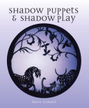 Shadow Puppets And Shadow Play : the design, construction and manipulation and presentation of...