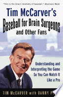 Tim McCarver s Baseball for Brain Surgeons and Other Fans