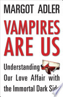 Vampires Are Us Understanding Our Love Affair with the Immortal Dark Side