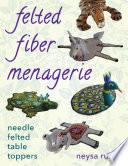 Felted Fiber Menagerie