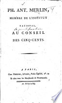 """Ph. Ant. Merlin, membre de l'Institut National, au Conseil des Cinq-Cents. [In reply to the charges brought against the members of the """"Directoire.""""]"""