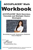 Accuplacer Math Workbook  Accuplacer r  Math Exercises  Tutorials and Multiple Choice Strategies
