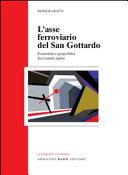 L asse ferroviario del san Gottardo  Economia e geopolitica dei transiti alpini