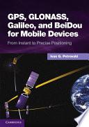 GPS  GLONASS  Galileo  and BeiDou for Mobile Devices