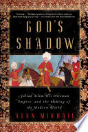 God s Shadow  Sultan Selim  His Ottoman Empire  and the Making of the Modern World Book PDF