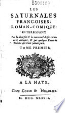 Les Saturnales françoises, roman-comique... (par La Baume-Desdossat) intéressant par la diversité et la nouveauté de ses caractères critiques, et par quelques pièces de théâtre (de Thomas Croquet)...