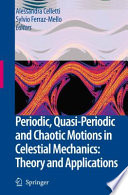 Periodic  Quasi Periodic and Chaotic Motions in Celestial Mechanics  Theory and Applications
