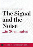The Signal and the Noise in 30 Minutes   The Expert Guide to Nate Silver s Critically Acclaimed Book  the 30 Minute Expert Series