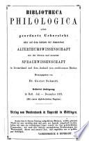 Bibliotheca philologica oder Geordnete Übersicht aller auf dem Gebiet der classischen Altertumswissenschaft wie älteren und neueren Sprachwissenschaft neu erschienenen Bücher