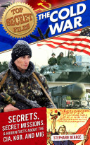 Top Secret Files  The Cold War  Secrets  Special Missions  and Hidden Facts about the CIA  KGB  and Mi6