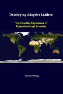 Developing Adaptive Leaders  The Crucible Experience of Operation Iraqi Freedom