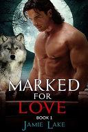 Book 1 Marked For Love Gay Romance Paranormal Mm Werewolf Shifter Series Gay Werewolf Romance book