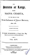 The Statutes at Large From the Magna Charta, to the End of the Eleventh Parliament of Great Britain, Anno 1761 [continued to 1806].