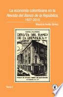 La econom  a colombiana en la Revista del Banco de la Rep  blica  1927 2015  Tomo I