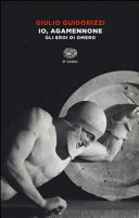 Io, Agamennone : gli eroi di Omero
