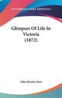 Glimpses of Life in Victoria  1872