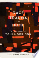 Race  Trauma  and Home in the Novels of Toni Morrison