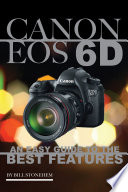 Canon Eos 6d  An Easy Guide to the Best Features