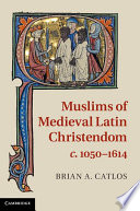 Muslims of Medieval Latin Christendom  c 1050   1614