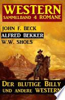 Western Sammelband 4 Romane Der Blutige Billy Und Andere Western