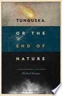 Tunguska  or the End of Nature